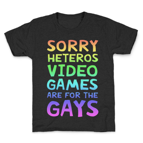 Sorry Heteros Video Games Are For The Gays Kids T-Shirt