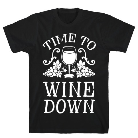 Time To Wine Down Mens T-Shirt
