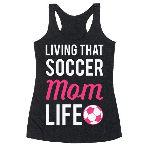 Living That Soccer Mom Life Racerback Tank Top