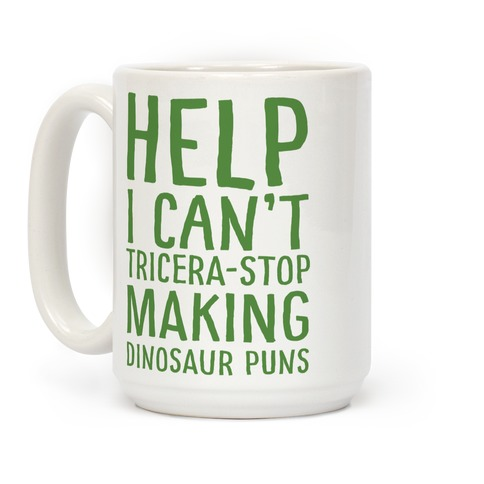 I Can't Tricera-STOP Making Dinosaur Puns Coffee Mug