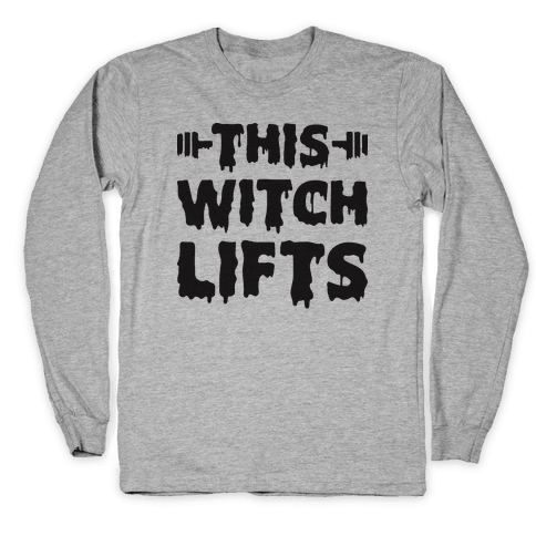 This Witch Lifts Long Sleeve T-Shirt
