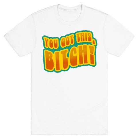 You Got This, Bitch! (Orange) T-Shirt