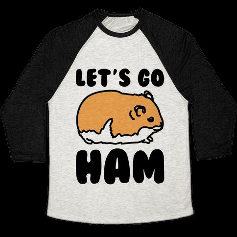 Let's Go Ham Baseball Tee
