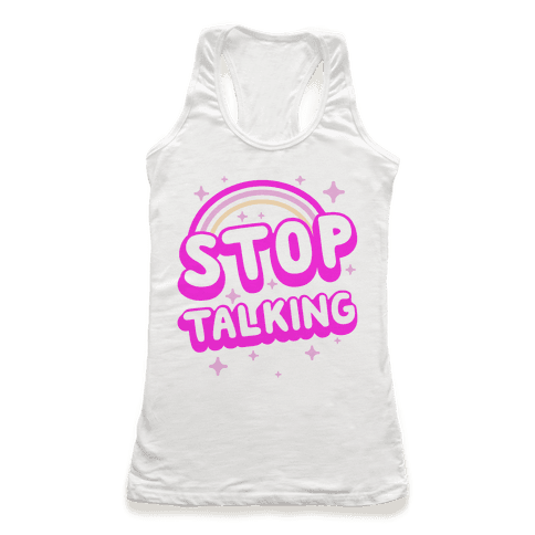Stop Talking Racerback Tank Top