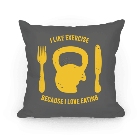 I Like Exercise Because I Love Eating Pillow