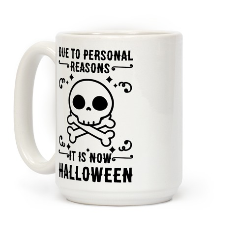 Due To Personal Reasons It Is Now Halloween Skull (Black Text) Coffee Mug