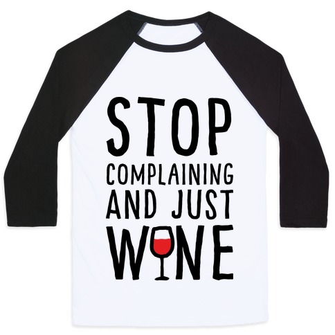 Stop Complaining And Just Wine Baseball Tee