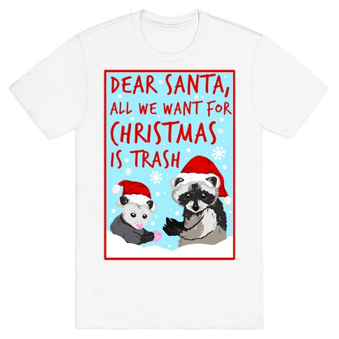Dear Santa, All We Want for Christmas is Trash T-Shirt
