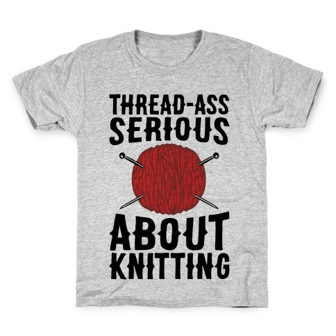 Thread-Ass Serious About Knitting Parody Kids T-Shirt