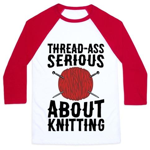 Thread-Ass Serious About Knitting Parody Baseball Tee