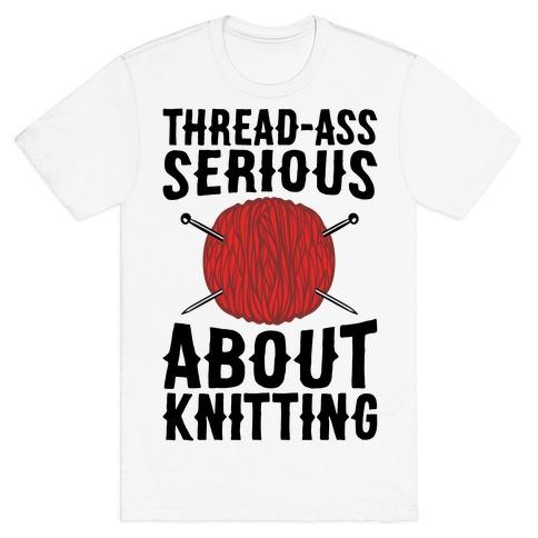 Thread-Ass Serious About Knitting Parody T-Shirt