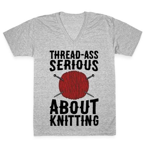 Thread-Ass Serious About Knitting Parody V-Neck Tee Shirt