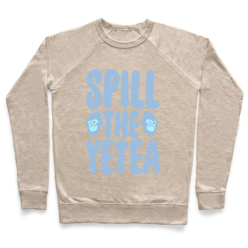 Spill The Yetea Parody Pullover