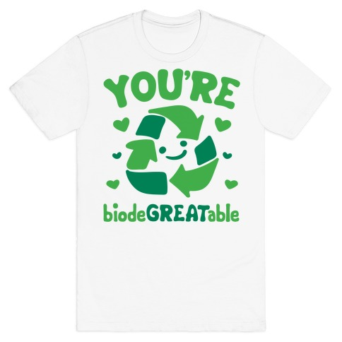 You're Biodegreatable T-Shirt