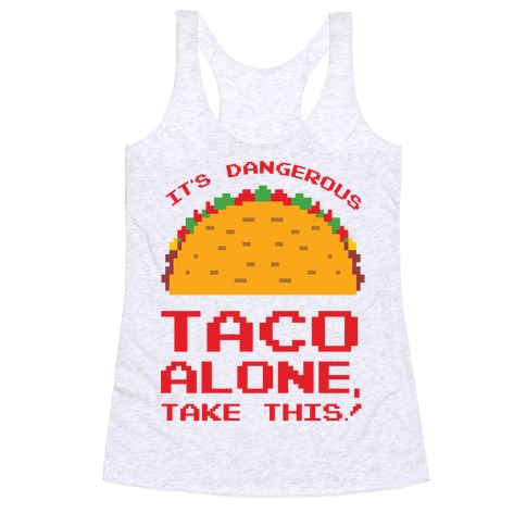 It's Dangerous Taco Alone, Take This!  Racerback Tank Top