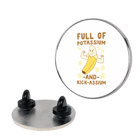 Full of Potassium and Kick-assium pin
