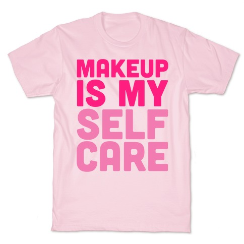 Makeup Is My Self Care T-Shirt
