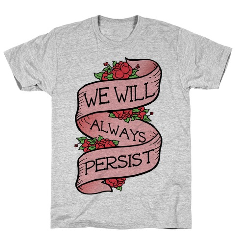We Will Always Persist T-Shirt