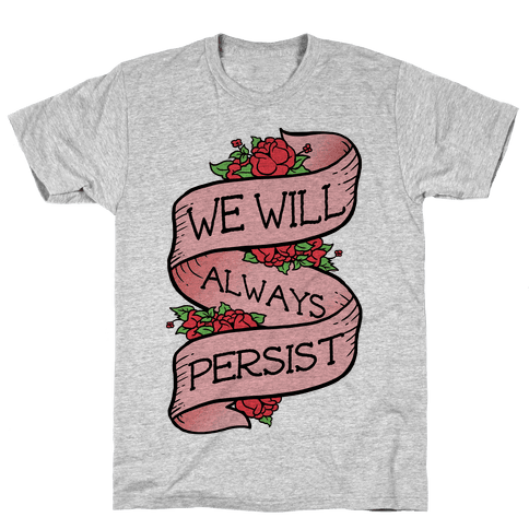 We Will Always Persist Mens T-Shirt