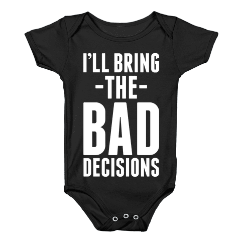 I'll Bring the Bad Decisions Baby Onesy