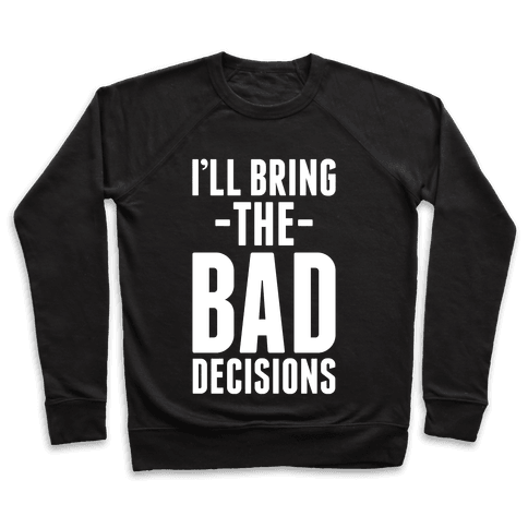 I'll Bring the Bad Decisions Pullover