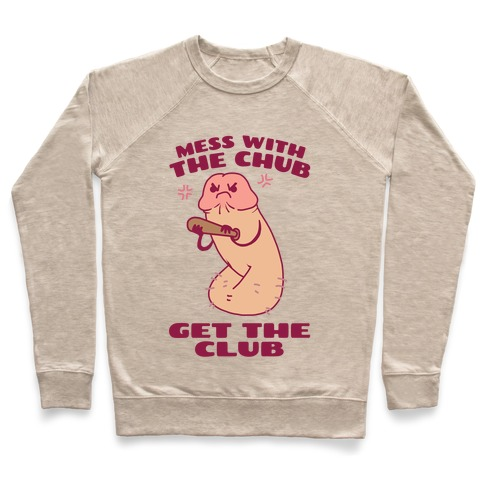 Mess With The Chub, Get The Club Penis Pullover