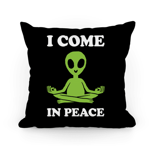 I Come In Peace Pillow
