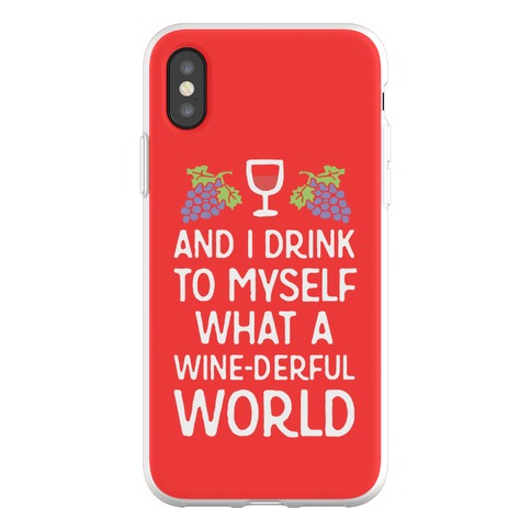 And I Drink To Myself What A Wine-derful World Phone Flexi-Case