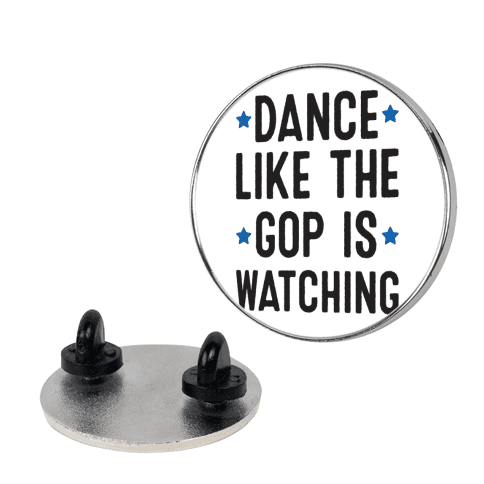 Dance Like The GOP Is Watching pin