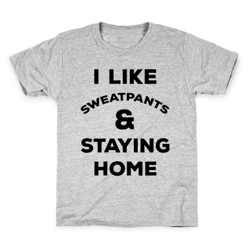 I Like Sweatpants and Staying Home Kids T-Shirt