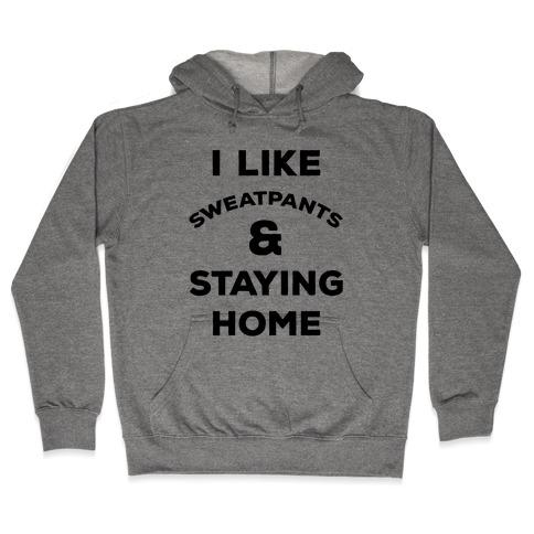 I Like Sweatpants and Staying Home Hooded Sweatshirt
