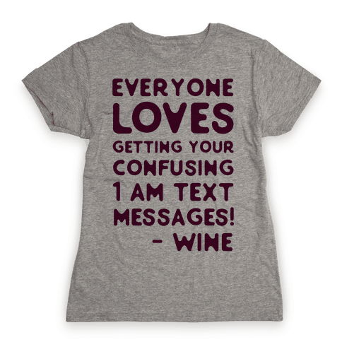 Everyone Loves Your Confusing Messages - Wine Womens T-Shirt