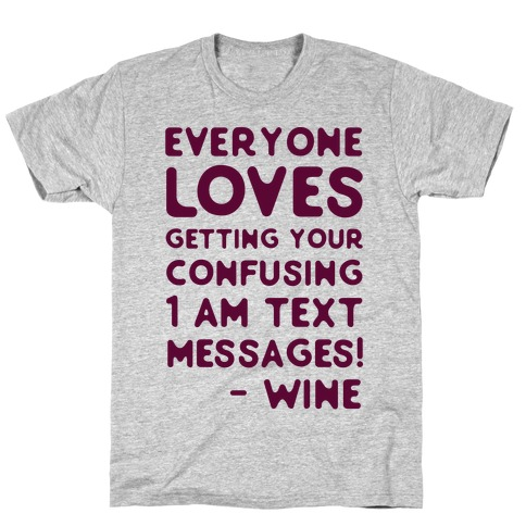 Everyone Loves Your Confusing Messages - Wine T-Shirt