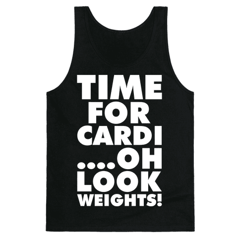 Time for Cardi....Oh look, Weights! Tank Top