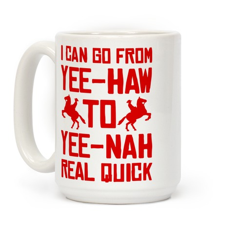 I Can Go From Yee-Haw To Yee-Nah Real Quick Coffee Mug
