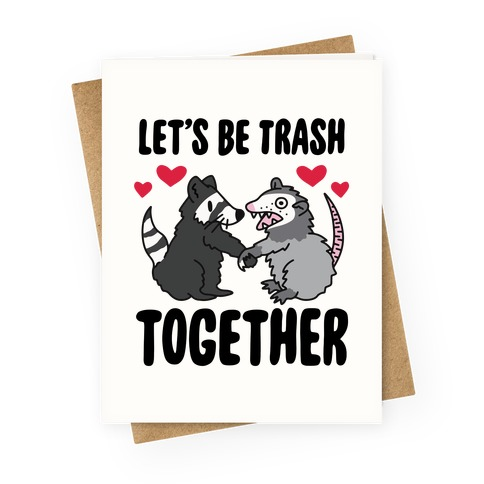 Let's Be Trash Together Greeting Card