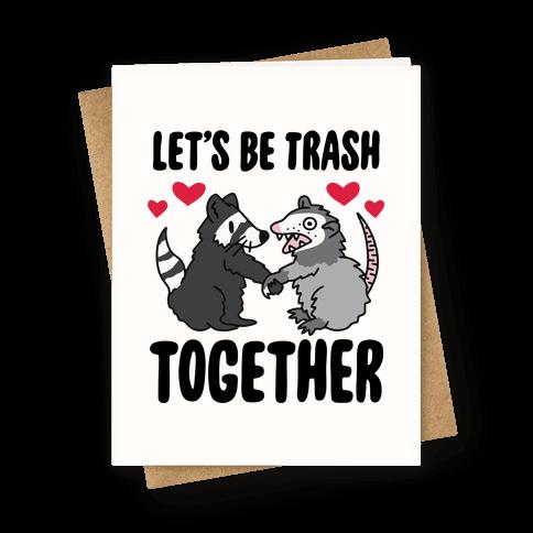 Let's Be Trash Together Greeting Card