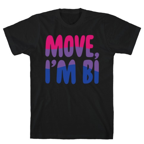 Move I'm Bi White Print T-Shirt