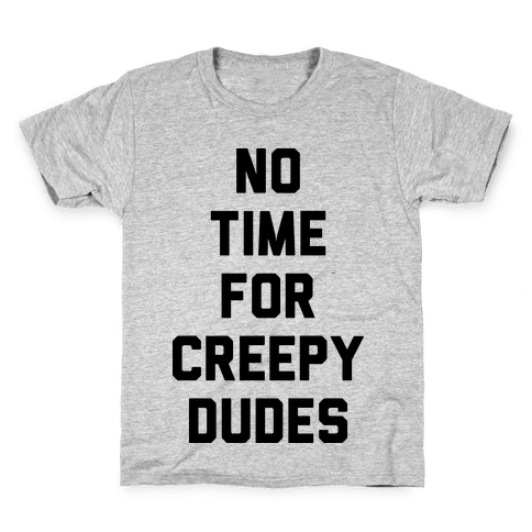 No Time For Creepy Dudes Kids T-Shirt