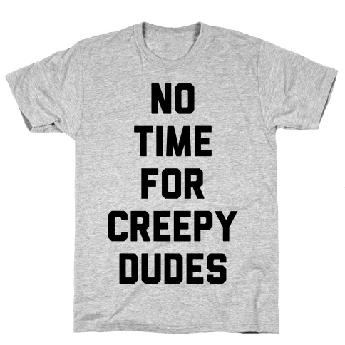 No Time For Creepy Dudes Mens T-Shirt
