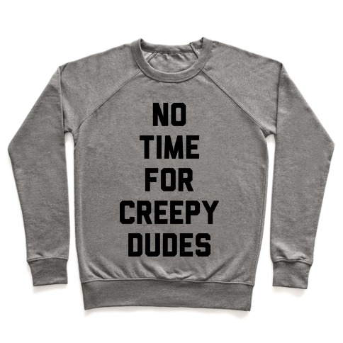 No Time For Creepy Dudes Pullover