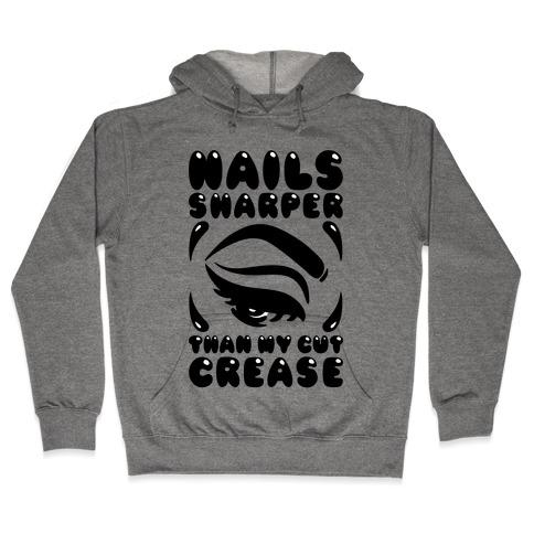 Nails Sharper Than My Cut Crease Hooded Sweatshirt