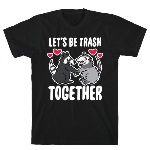 Let's Be Trash Together T-Shirt