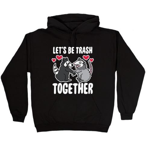 Let's Be Trash Together Hooded Sweatshirt