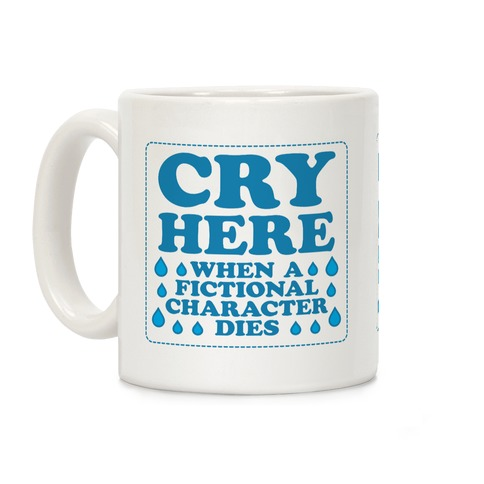 Cry Here When A Fictional Character Dies Coffee Mug