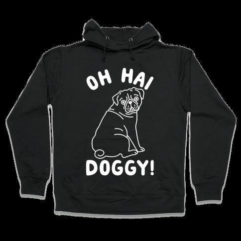 Oh Hai Doggy Hooded Sweatshirt