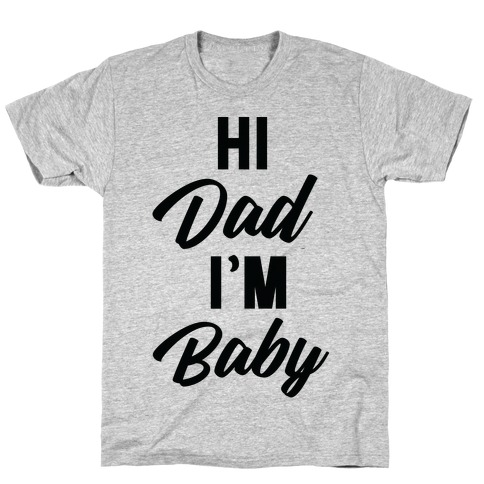 Hi Dad I'm Baby T-Shirt