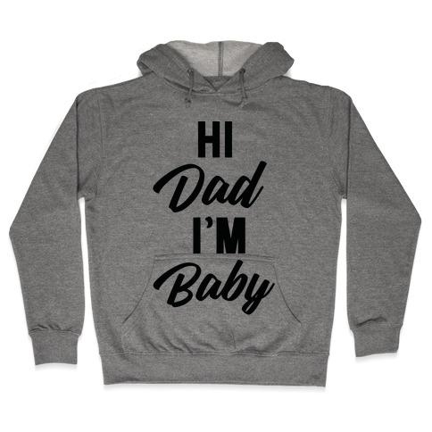 Hi Dad I'm Baby Hooded Sweatshirt