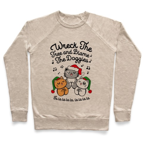 Wreck the Tree and Blame The Doggies Pullover
