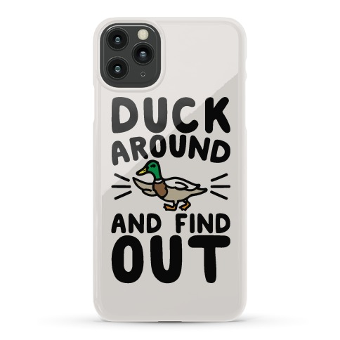 Duck Around And Find Out Phone Case